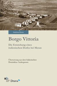 Borgo Vittoria. Die Entstehung eines italienischen Dorfes bei Meran