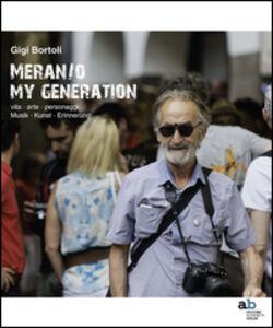 Meran/o. My generation. Vita, arte, personaggi. Ediz. italiana, inglese, francese e tedesca