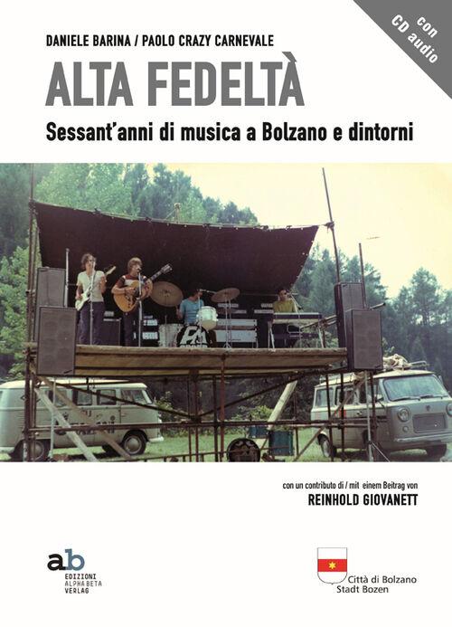 Alta fedeltà. Sessant'anni di musica a Bolzano e dintorni. Con CD Audio