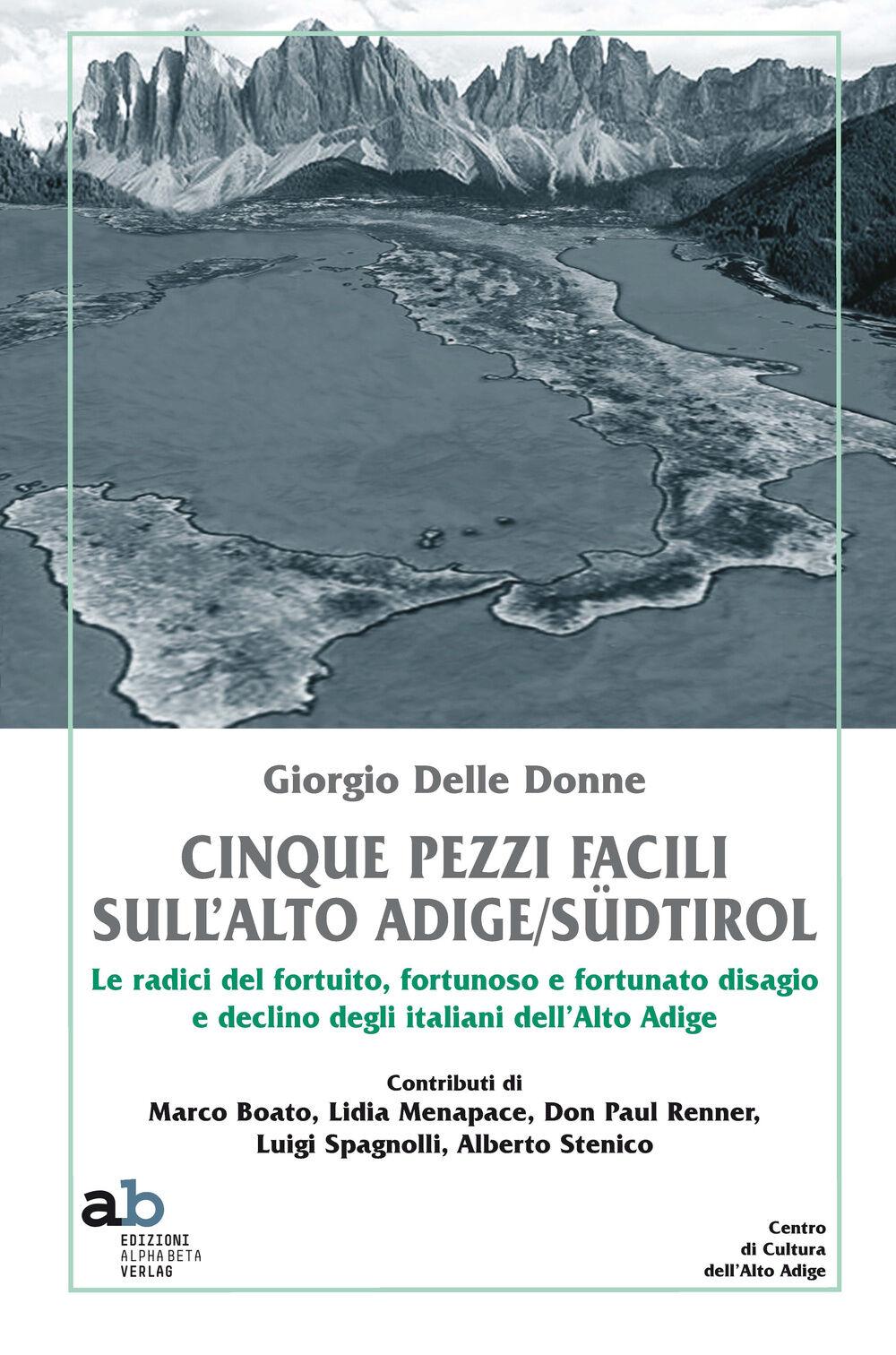 Cinque pezzi facili sull'Alto Adige/Südtirol. Le radici del fortuito, fortunoso e fortunato disagio e declino degli italiani dell'Alto Adige