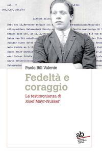 Fedeltà e coraggio. La testimonianza di Josef Mayr-Nusser - Valente Paolo Bill - wuz.it