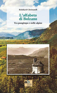 L' alfabeto di Bolzano. Tra pungitopo e stelle alpine