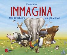 Filmarelalterita.it Immagina. Una preghiera per gli animali. Ediz. a colori Image