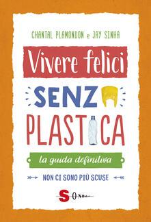 Vivere felici senza plastica. La guida definitiva. Non ci sono più scuse.pdf