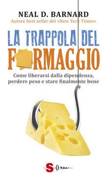 Tegliowinterrun.it La trappola del formaggio. Come liberarsi dalla dipendenza, perdere peso e stare finalmente bene Image