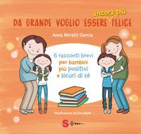 Da grande voglio essere ancora più felice. 6 racconti brevi per bambini positivi e sicuri di sé - Morató García Anna - wuz.it