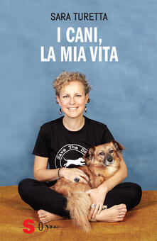 I cani, la mia vita - Sara Turetta - copertina