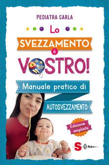 Lo svezzamento è vostro! Manuale pratico di autosvezzamento - Pediatra Carla - copertina