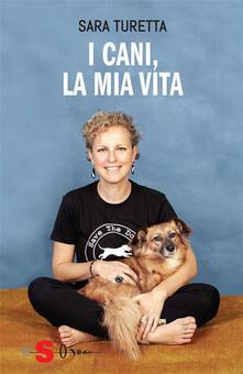 I cani, la mia vita - Sara Turetta - ebook