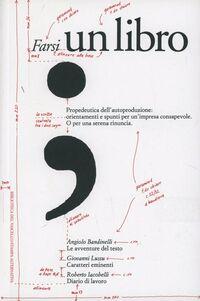 Farsi un libro. Propedeutica dell'autoproduzione: orientamenti e spunti per un'impresa consapevole. O per una serena rinuncia