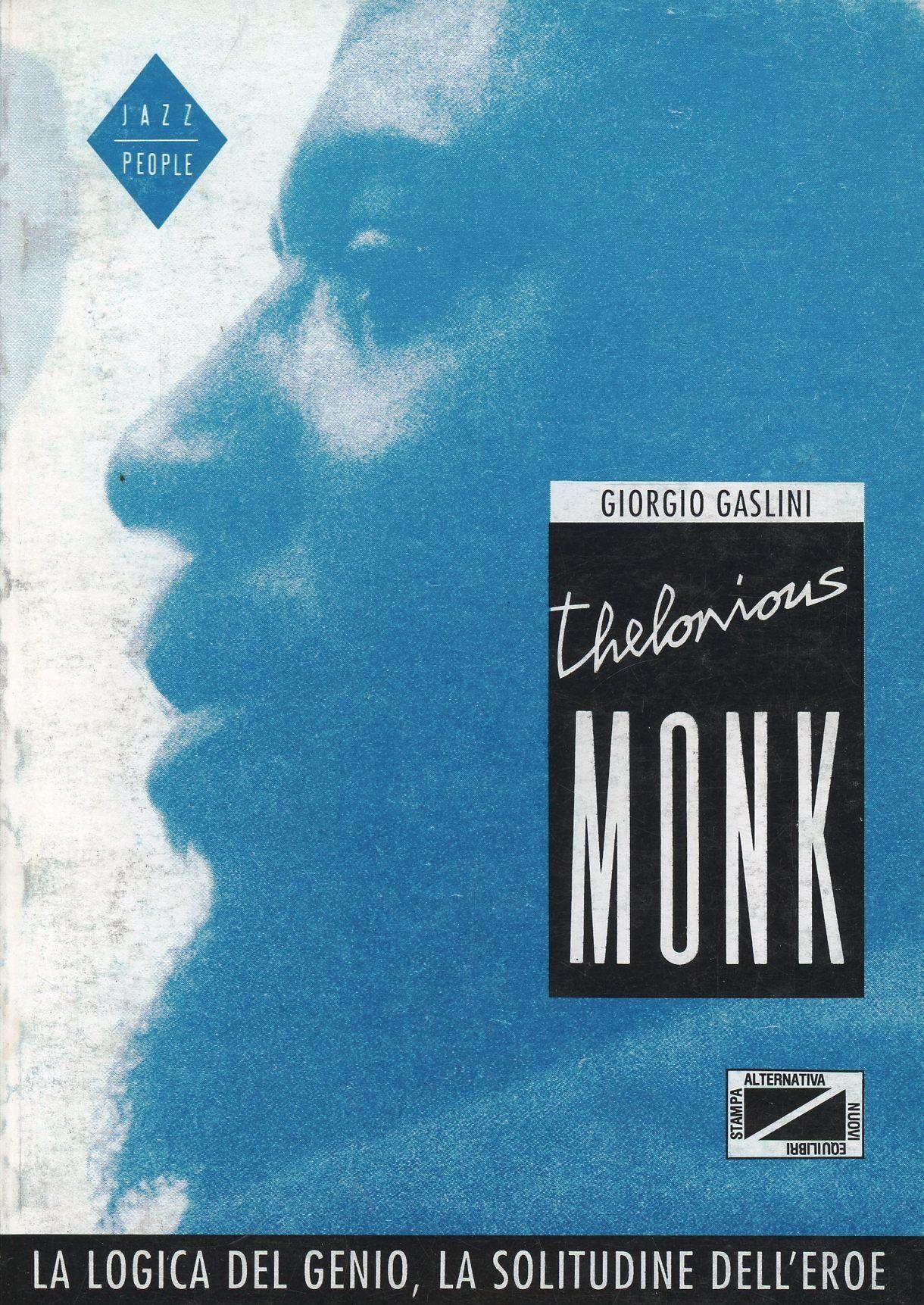 Theleonious Monk. La logica del genio, la solitudine dell'eroe