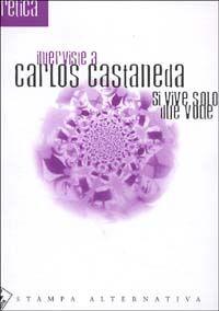 Si vive solo due volte. Interviste a Carlos Castaneda