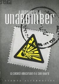 Il Il manifesto di Unabomber. La società industriale e il suo futuro - Kaczynski Theodore J. - wuz.it