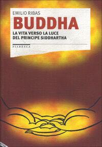 Buddha. La vita verso la luce del principe Siddhartha
