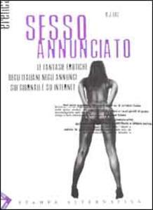 Sesso annunciato. Le fantasie erotiche degli italiani negli annunci sui giornali e su Internet