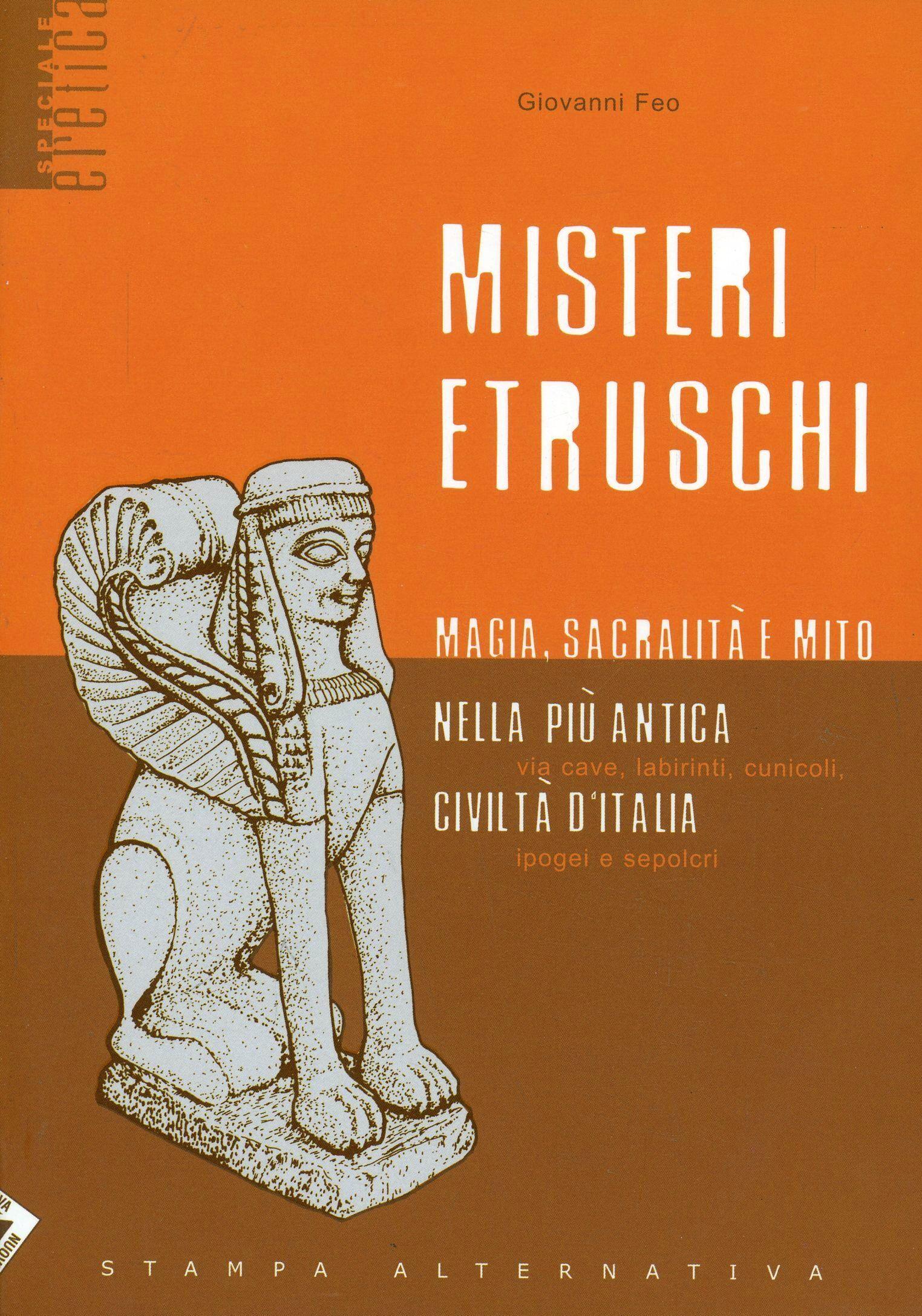 Misteri etruschi. Magia, sacralità e mito nella più antica civiltà d'Italia