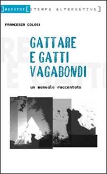 Gattare e gatti vagabondi. Un manuale raccontato - Francesca Colosi - copertina