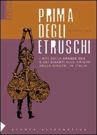 Prima degli etruschi. I miti della grande dea e dei giganti alle origini della civiltà, in Italia