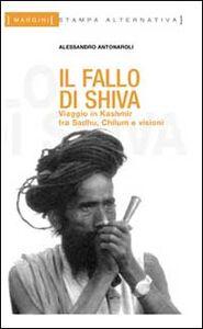 Il fallo di Shiva. Viaggio in Kashmir tra sadhu, chilum e visioni