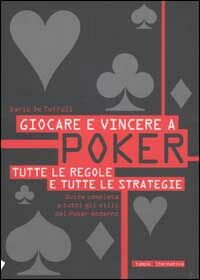 Giocare e vincere a poker. Tutte le regole e tutte le strategie