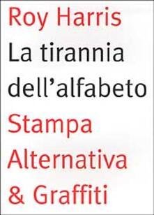 La tirannia dellalfabeto. Ripensare la scrittura.pdf