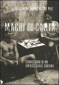 Machi di carta. Confessioni di un omosessuale a Cuba