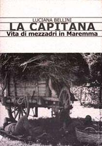 La Capitana. Vita di mezzadri in Maremma