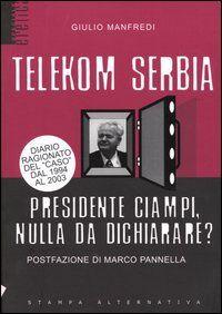 Telekom Serbia. Presidente Ciampi, nulla da dichiarare?