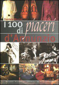 I cento piaceri di d'Annunzio. Con CD-ROM