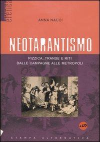 Neotarantismo. Pizzica, transe e riti dalle campagne alle metropoli. Con CD Audio - Nacci Anna - wuz.it