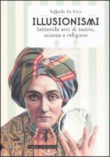 Illusionismi. Settemila anni di teatro, scienza e religione - Raffaele De Ritis - copertina