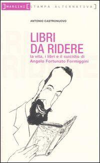 Libri da ridere. La vita, i libri e il suicidio di Angelo Fortunato Formiggini