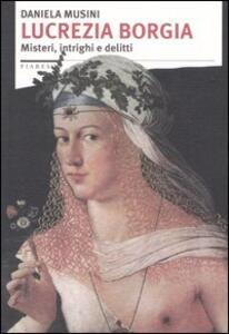 Lucrezia Borgia. Misteri, intrighi e delitti