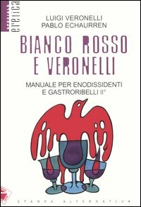 Bianco, rosso e Veronelli. Manuale per enodissidenti e gastroribelli IIº