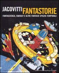 Jacovitti fantastorie. Fantascienza, fantasy e altre fantasie spazio-temporali