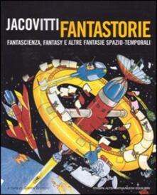 Jacovitti fantastorie. Fantascienza, fantasy e altre fantasie spazio-temporali.pdf