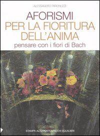 Aforismi per la fioritura dell'anima. Pensare con i fiori di Bach