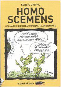 Homo scemens. Cronache di lucida criminalità ambientale