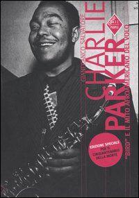 Charlie Parker. «Bird» e il mito afroamericano del volo