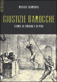 Giustizie barocche. Storie di crimini e di pene