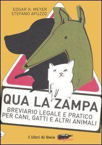 Qua la zampa. Breviario legale e pratico per cani, gatti e altri animali