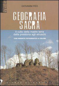 Geografia sacra. Il culto della madre terra dalla preistoria agli etruschi