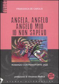 Angela, angelo, angelo mio io non sapevo. Romanzo con pianoforte jazz. Con CD Audio