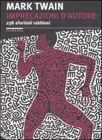 Imprecazioni d'autore. 238 aforismi rabbiosi. Testo inglese a fronte