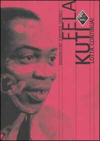 Fela Kuti. Lotta continua!