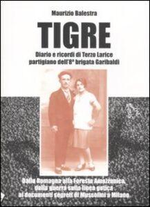 Tigre. Diario e ricordi di Terzo Larice partigiano dell'8° brigata Garibaldi. Dalla Romagna alla Foresta Amazzonica, dalla guerra partigiana...