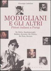 Libro Modigliani e gli altri. Pittori italiani a Parigi Giuseppe Ardolino
