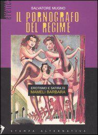 Il pornografo del regime. Erotismo e satira di Mameli Barbara