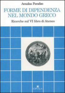 Forme di dipendenza nel mondo greco. Ricerche sul 6º libro di Ateneo