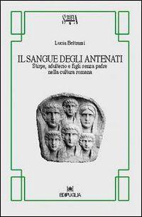 Il sangue degli antenati. Stirpe, adulterio e figli senza padre nella cultura romana